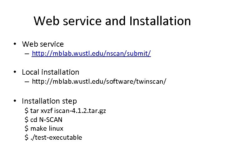 Web service and Installation • Web service – http: //mblab. wustl. edu/nscan/submit/ • Local