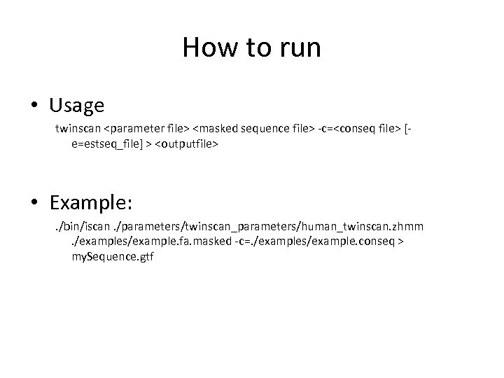 How to run • Usage twinscan <parameter file> <masked sequence file> -c=<conseq file> [e=estseq_file]