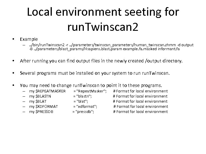 Local environment seeting for run. Twinscan 2 • Example –. . /bin/run. Twinscan 2
