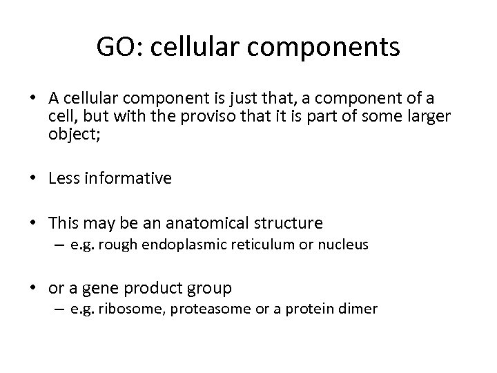 GO: cellular components • A cellular component is just that, a component of a