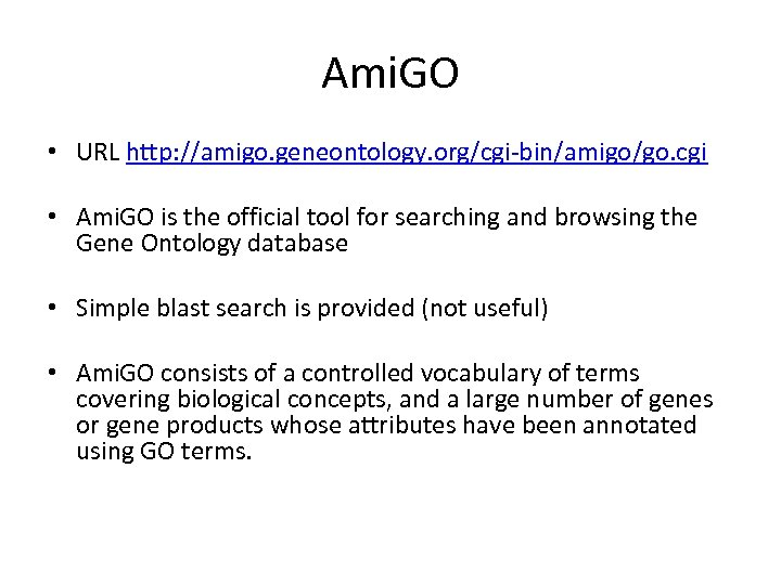 Ami. GO • URL http: //amigo. geneontology. org/cgi-bin/amigo/go. cgi • Ami. GO is the