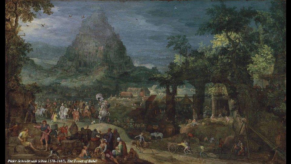 Pieter Schoubroeck (circa 1570– 1607), The Tower of Babel