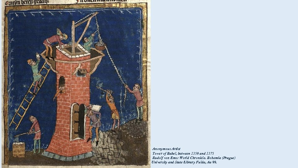 Anonymous Artist Tower of Babel, between 1350 and 1375 Rudolf von Ems: World Chronicle.
