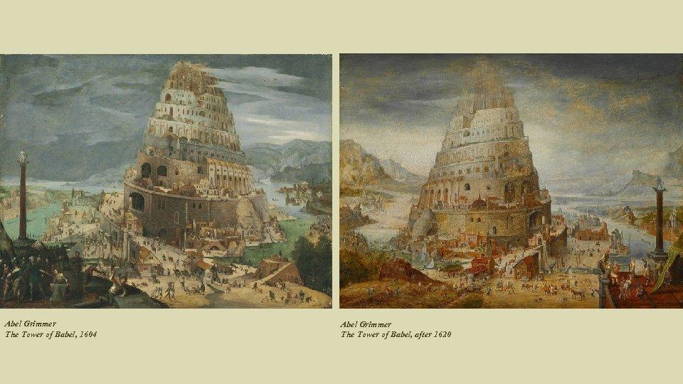 Abel Grimmer The Tower of Babel, 1604 Abel Grimmer The Tower of Babel, after