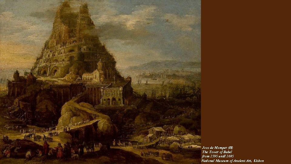 Joos de Momper (II) The Tower of Babel from 1595 until 1605 National Museum