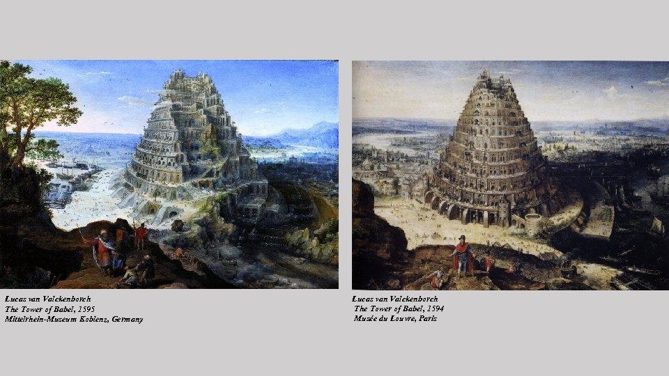 Lucas van Valckenborch The Tower of Babel, 1595 Mittelrhein-Museum Koblenz, Germany Lucas van Valckenborch