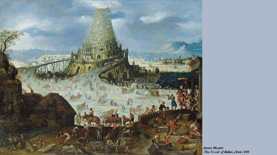 Anton Mozart The Tower of Babel, circa 1600