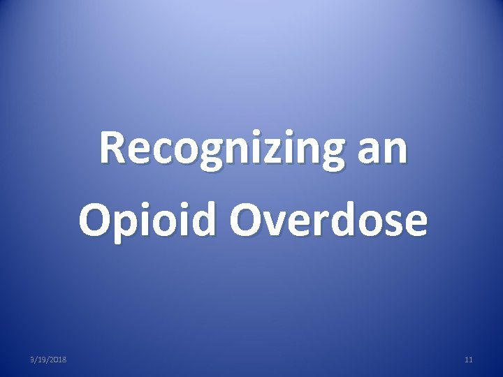 Recognizing an Opioid Overdose 3/19/2018 11