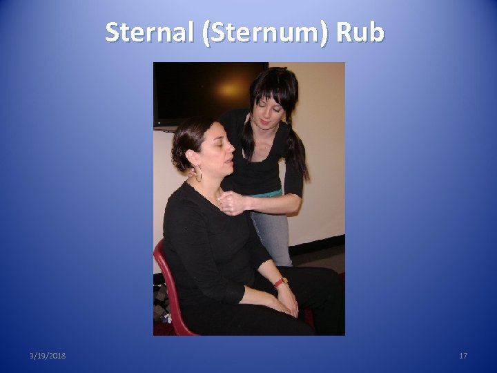 Sternal (Sternum) Rub 3/19/2018 17