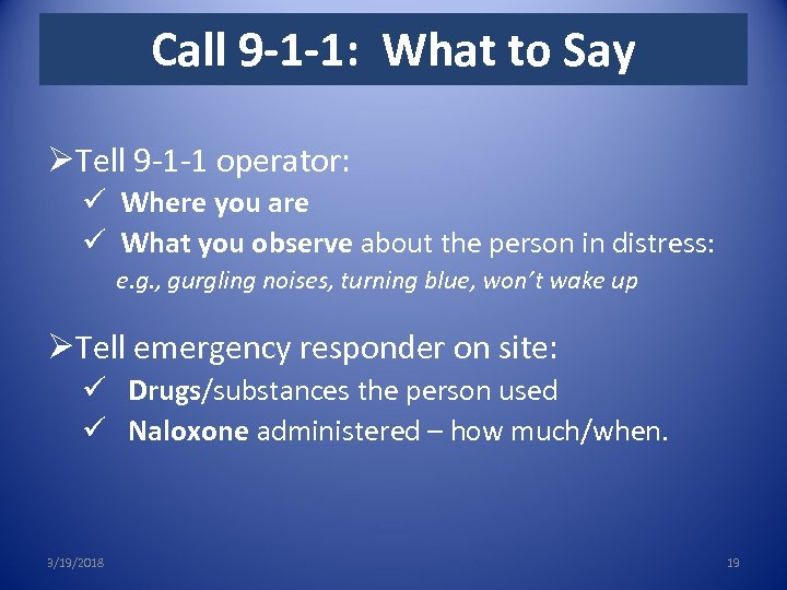Call 9 -1 -1: What to Say ØTell 9 -1 -1 operator: ü Where