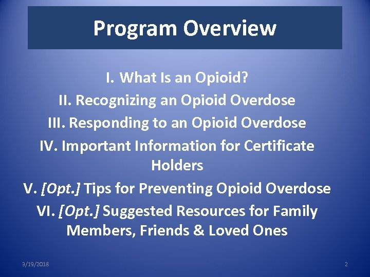Program Overview I. What Is an Opioid? II. Recognizing an Opioid Overdose III. Responding
