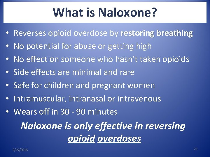 What is Naloxone? • • Reverses opioid overdose by restoring breathing No potential for