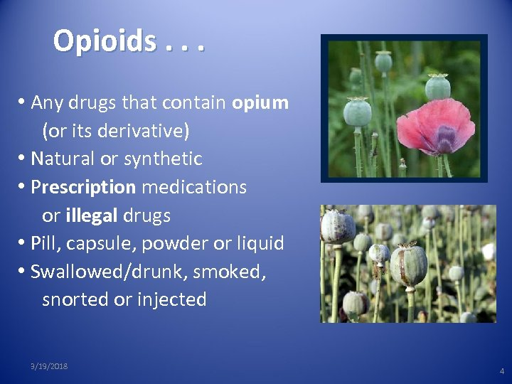 Opioids. . . • Any drugs that contain opium (or its derivative) • Natural