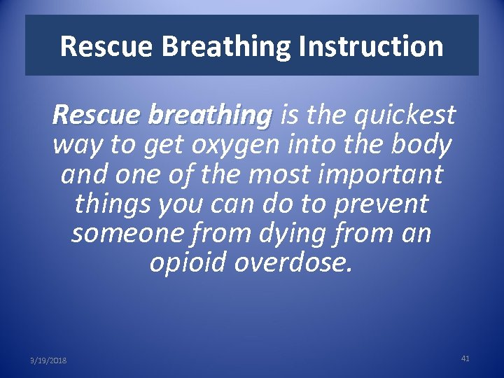 Rescue Breathing Instruction Rescue breathing is the quickest way to get oxygen into the