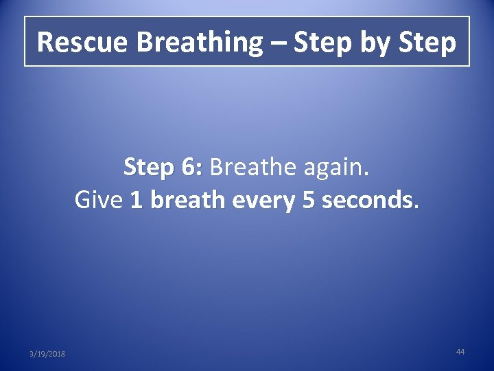 Rescue Breathing – Step by Step 6: Breathe again. Give 1 breath every 5