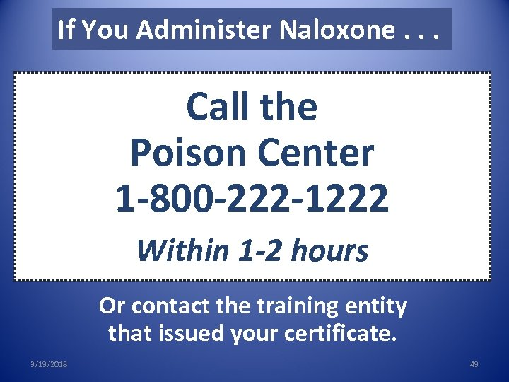 If You Administer Naloxone. . . Call the Poison Center 1 -800 -222 -1222