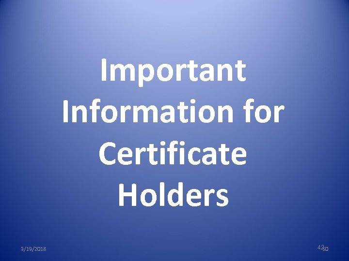 Important Information for Certificate Holders 3/19/2018 42 50
