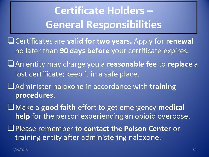 Certificate Holders – General Responsibilities q Certificates are valid for two years. Apply for