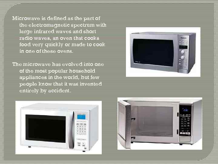 Microwave is defined as the part of the electromagnetic spectrum with large infrared waves