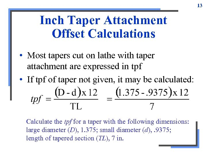 13 Inch Taper Attachment Offset Calculations • Most tapers cut on lathe with taper