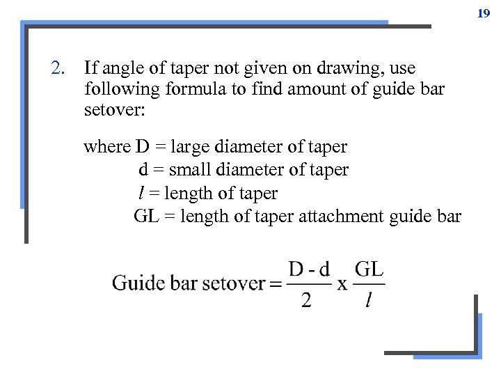19 2. If angle of taper not given on drawing, use following formula to