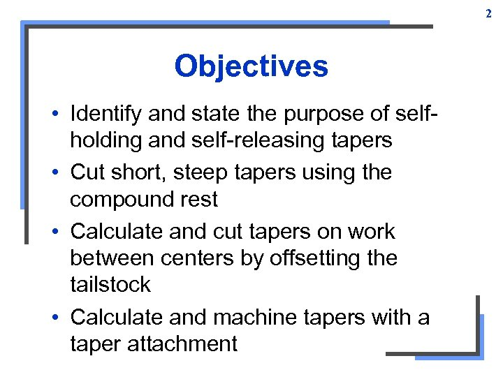 2 Objectives • Identify and state the purpose of selfholding and self-releasing tapers •