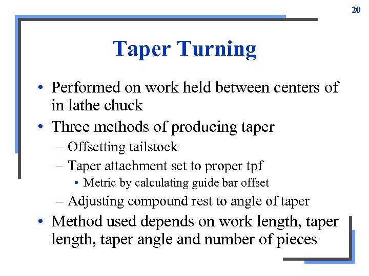 20 Taper Turning • Performed on work held between centers of in lathe chuck