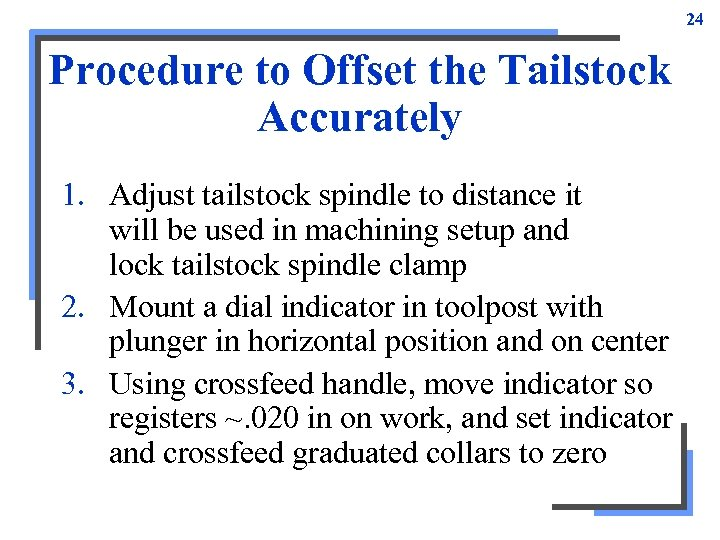 24 Procedure to Offset the Tailstock Accurately 1. Adjust tailstock spindle to distance it