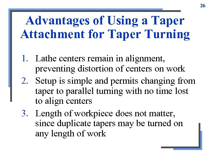 26 Advantages of Using a Taper Attachment for Taper Turning 1. Lathe centers remain