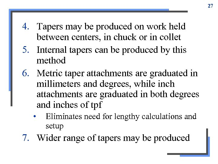 27 4. Tapers may be produced on work held between centers, in chuck or