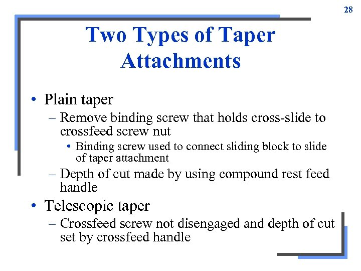 28 Two Types of Taper Attachments • Plain taper – Remove binding screw that