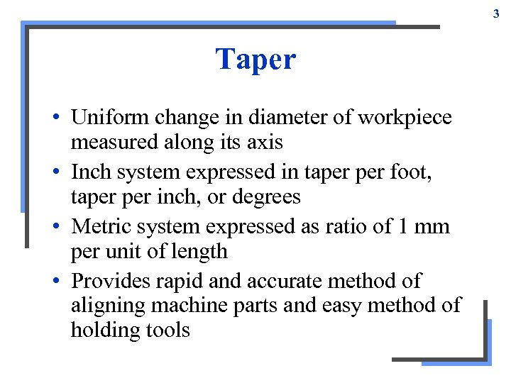 3 Taper • Uniform change in diameter of workpiece measured along its axis •