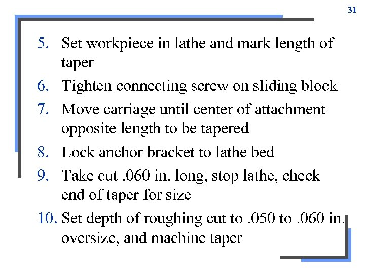 31 5. Set workpiece in lathe and mark length of taper 6. Tighten connecting