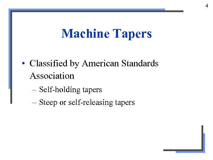 4 Machine Tapers • Classified by American Standards Association – Self-holding tapers – Steep