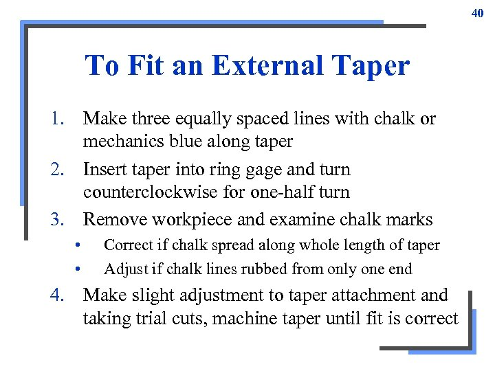 40 To Fit an External Taper 1. Make three equally spaced lines with chalk