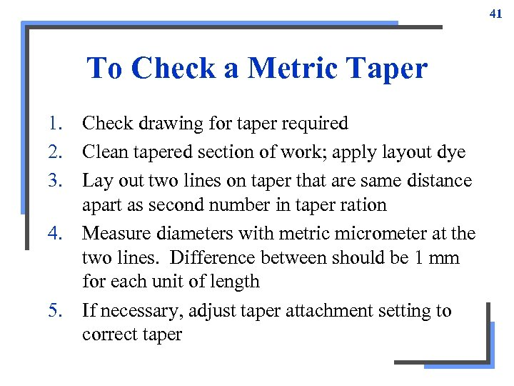 41 To Check a Metric Taper 1. Check drawing for taper required 2. Clean