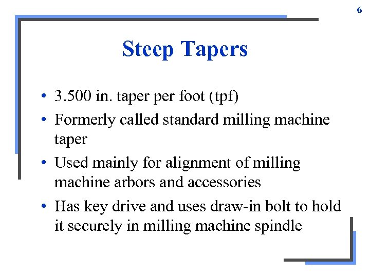 6 Steep Tapers • 3. 500 in. taper foot (tpf) • Formerly called standard