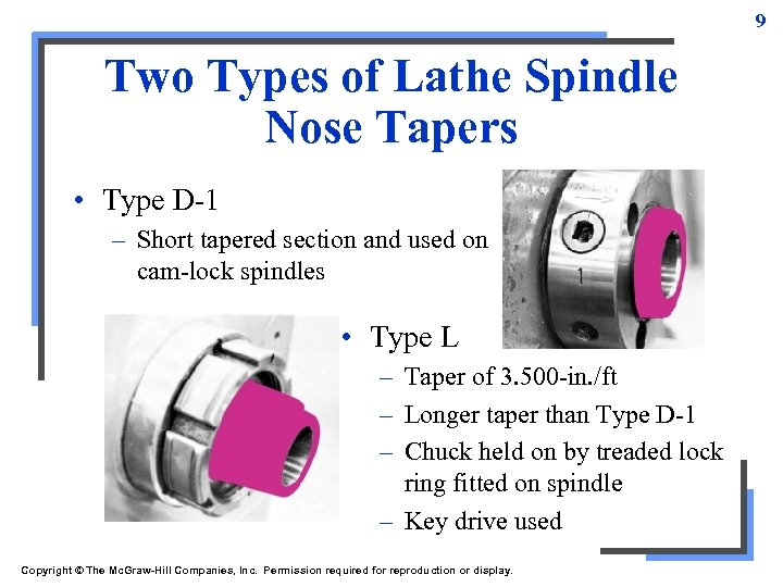 9 Two Types of Lathe Spindle Nose Tapers • Type D-1 – Short tapered