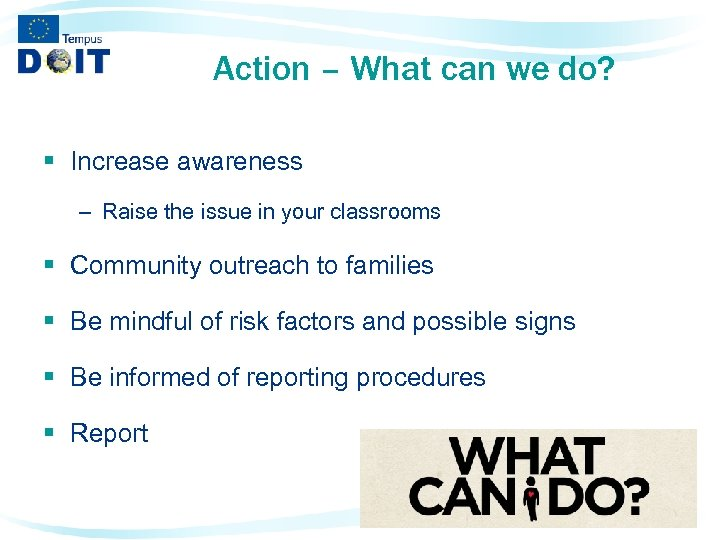 Action – What can we do? § Increase awareness – Raise the issue in