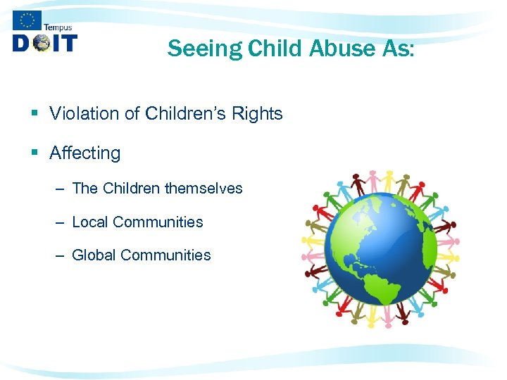 Seeing Child Abuse As: § Violation of Children's Rights § Affecting – The Children