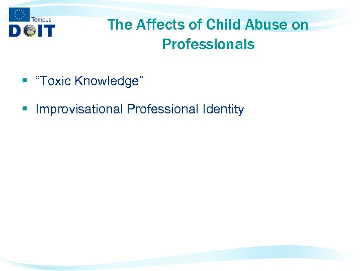 "The Affects of Child Abuse on Professionals § ""Toxic Knowledge"" § Improvisational Professional Identity"