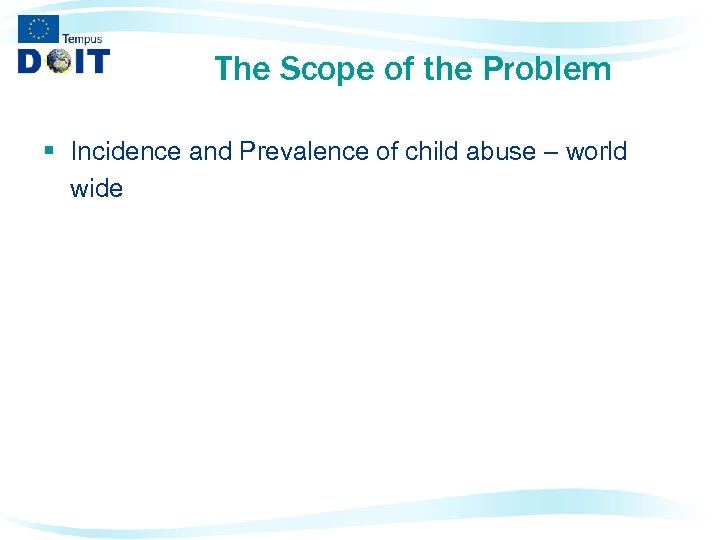 The Scope of the Problem § Incidence and Prevalence of child abuse – world