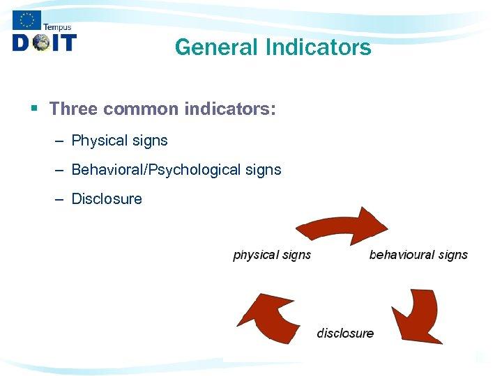 General Indicators § Three common indicators: – Physical signs – Behavioral/Psychological signs – Disclosure