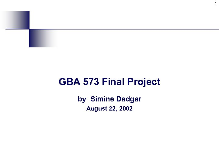 1 GBA 573 Final Project by Simine Dadgar August 22, 2002