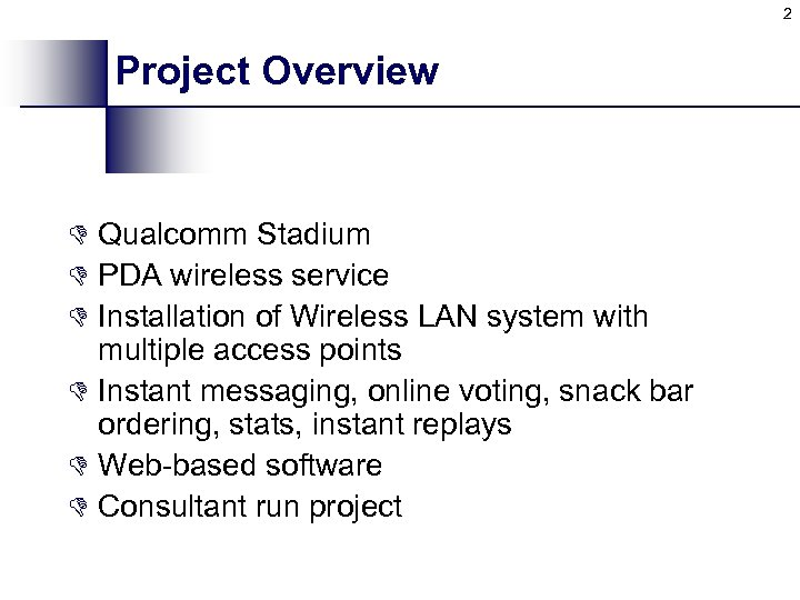 2 Project Overview D Qualcomm Stadium D PDA wireless service D Installation of Wireless
