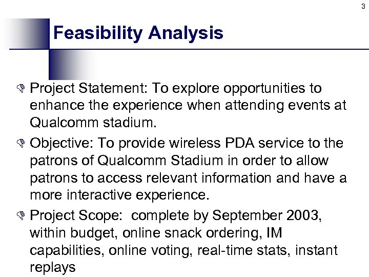 3 Feasibility Analysis D Project Statement: To explore opportunities to enhance the experience when