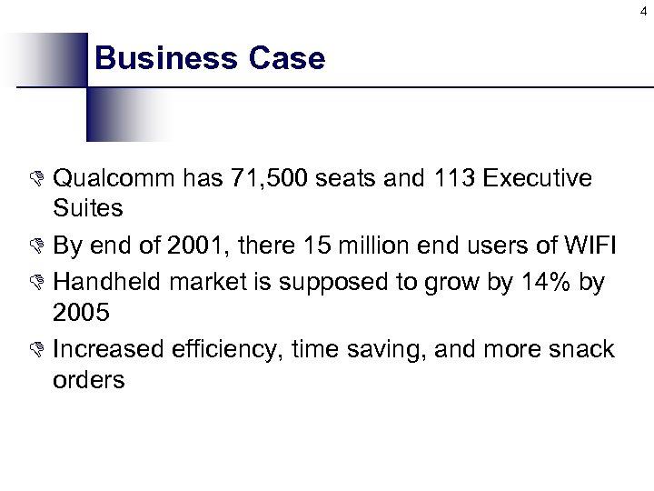 4 Business Case D Qualcomm has 71, 500 seats and 113 Executive Suites D