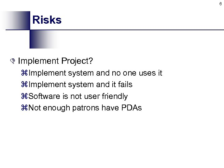 6 Risks D Implement Project? z. Implement system and no one uses it z.