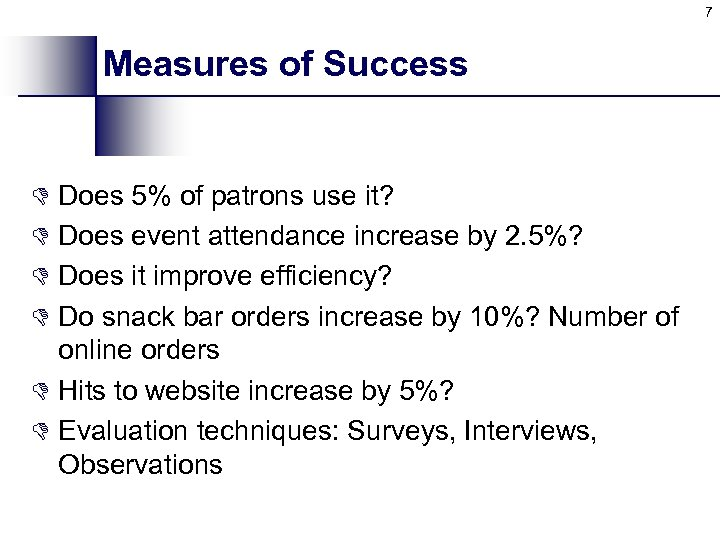 7 Measures of Success D Does 5% of patrons use it? D Does event