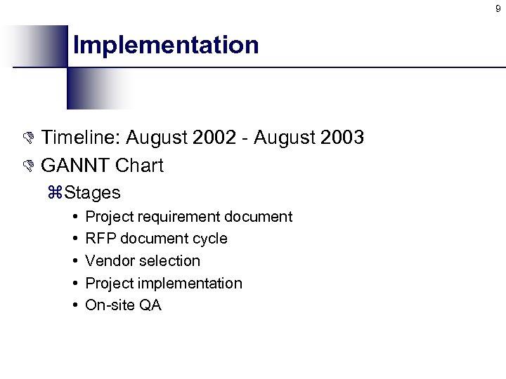 9 Implementation D Timeline: August 2002 - August 2003 D GANNT Chart z. Stages